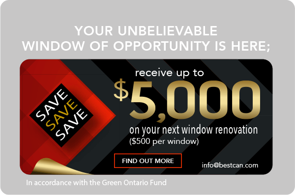 Your unbelievable window of opportunity is here; Receive up to $5000 on your next window renovation. ($500 per window) In accordance with the Green Ontario Fund. info@bestcan.com