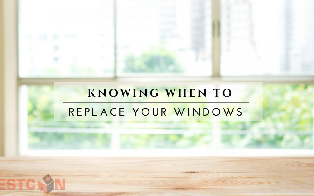 Knowing When To Replace Your Windows