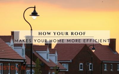 How Your Roof Makes Your Home More Efficient